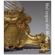 Nel segno dei Medici. Tesori sacri della devozione granducale. Catalogo della mostra (Firenze, 21 aprile-3 novembre 2015)