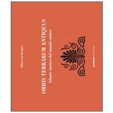 Orbis terrarum antiquus. Atlante storico del mondo antico