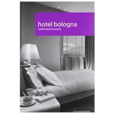Hotel Bologna. Cento anni di storie