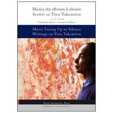 Music facing up to silence. Writings on Toru Takemitsy-Musica che affronta il silenzio. Scritti su Toru Takemitsu