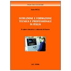 Istruzione e formazione tecnica e professionale in Italia. Il valore educativo e culturale del lavoro