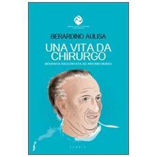 Una vita da chirurgo. Biografia raccontata ad Antonio Murgo