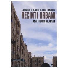 Recinti urbani. Roma e i luoghi dell'abitare
