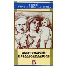 Osservazione e trasformazione. L'infant observation nella formazione; la prevenzione e la ricerca
