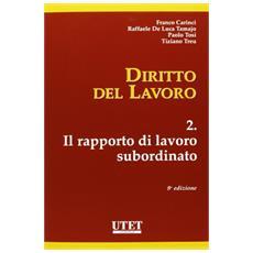 Diritto del lavoro. Vol. 2: Il rapporto di lavoro subordinato.