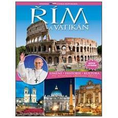 Rim a Vatikan. Umeni, historie, kulotura. Po stopach vecneho mesta. Ediz. ceca