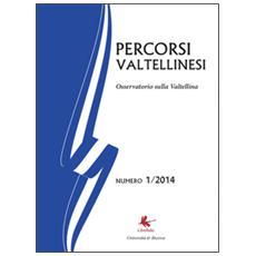 Percorsi valtellinesi. Osservatorio sulla Valtellina (2014) . Vol. 1