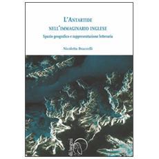 Antartide nell'immaginario inglese. Spazio geografico e rappresentazione letteraria (L')