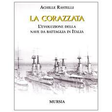 La corazzata. L'evoluzione della nave da battaglia in Italia