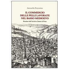Commercio delle pelli lavorate nel basso Medioevo. Risultati dall'Archivio Datini di Prato (Il)