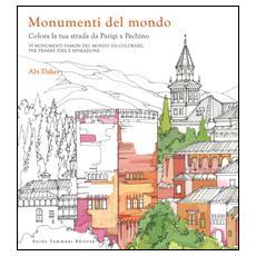 Monumenti del mondo. Colora la tua strada da Parigi a Pechino. 25 monumenti famosi del mondo da colorare per trarre idee e ispirazione
