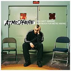 Atmosphere - You Can`T Imagine How Much Fun We'Re Having (10 Year Anniversary Edition) (4 Lp)