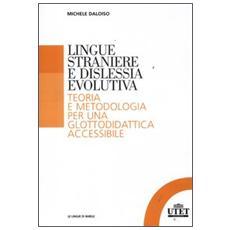 Lingue straniere e dislessia evolutiva. Teoria e metodologia per una glottodidattica accessibile