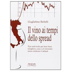 Il vino ai tempi dello spread. Tips and tricks per bere bene (meglio) a casa e al ristorante senza rischiare il default