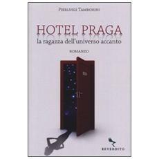 Hotel Praga. La ragazza dell'universo accanto