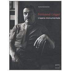 Fernand Léger. L'opera monumentale
