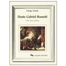 Dante Gabriel Rossetti. Vita, arte, poesia
