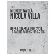Nicola Villa. Opera grafica-Graphic works 1996-2016. Ediz. illustrata