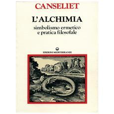 L'alchimia. Vol. 1: Studi di simbolismo ermetico e pratica filosofale.