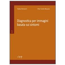 Diagnostica per immagini basata sui sintomi. Vol. 1
