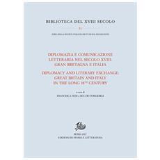 Diplomazia e comunicazione letteraria nel secolo XVIII: Gran Bretagna e Italia. Ediz. italiana e inglese