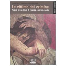 Le vittime del crimine. Nuove prospettive di ricerca e di intervento