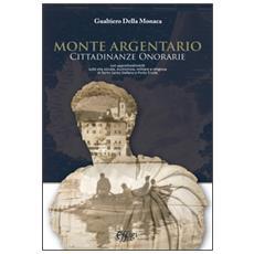 Monte Argentario cittadinanze onorarie. Con approfondimenti sulla vita sociale, economica, militare e religiosa di Porto Santo Stefano e Porto Ercole