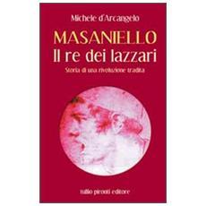 Masaniello. Il re dei lazzari. Storia di una rivoluzione tradita