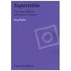 Superstitio. Devianza religiosa nell'impero romano