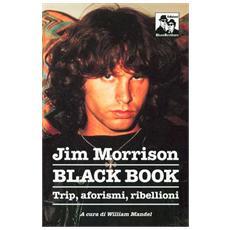 Jim Morrison. Black book. Trip, aforismi e invettive