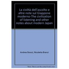 La civiltà dell'ascolto e altre note sul Giappone modernoThe civilization of listening and other notes about modern Japan