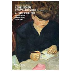 Le messaggere epistolari femminili attraverso il '900. Virginia Woolf, Hannah Arendt, Silvia Plath