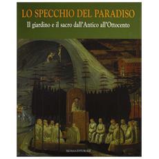 Specchio del paradiso (Lo) . Vol. 3: Il giardino e il sacro. Dall'antico all'Ottocento.