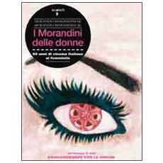 Morandini delle donne. 60 anni di cinema italiano al femminile. Con DVD (I)