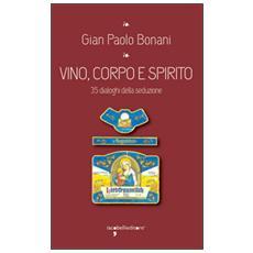 Vino, corpo e spirito santo. 35 dialoghi della seduzione
