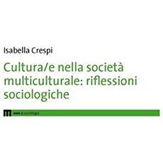 Cultura / e nella societ� multiculturale. Riflessioni sociologiche