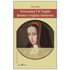 Giovannia I d'Angiò donna e regina dolorosa
