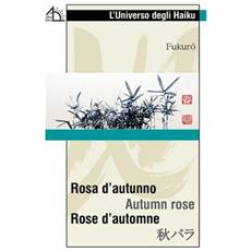 Rosa d'autunno. Ediz. italiana, francese e giapponese