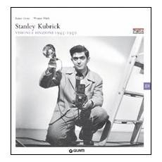Stanley Kubrick. Visioni e finzioni 1945-1950. Ediz. italiana e inglese