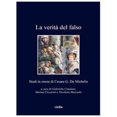 Verit� del falso. Studi in onore di Cesare G. De Michelis (La)
