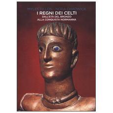 I regni dei Celti. Dall'età del bronzo alla conquista normanna