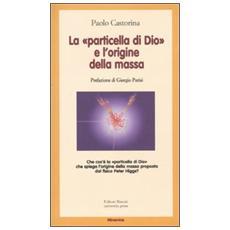 La «particella di Dio» e l'origine della massa