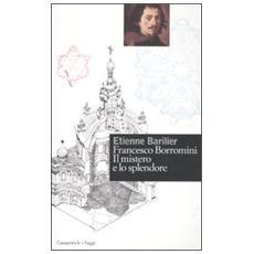Francesco Borromini. Il mistero e lo splendore