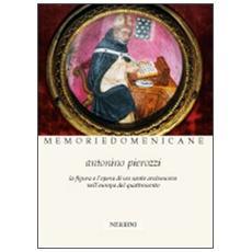 Antonino Pierozzi op (1389-1459) . La figura e l'opera di un santo arcivescovo nell'Europa del Quattrocento