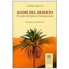 Madri del deserto. Eremite del primo cristianesimo