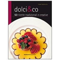 Dolci & Co. 50 ricette tradizionali e creative