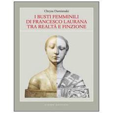 I busti femminili di Francesco Laurana tra realtà e finzione