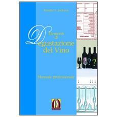 Elementi di degustazione del vino. Manuale professionale