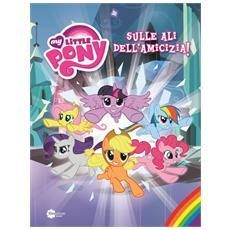 My Little Pony - Sulle Ali Dell'Amicizia! (Nuovo Librone)