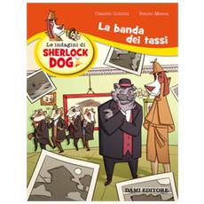 La banda dei tassi. Le indagini di Sherlock Dog